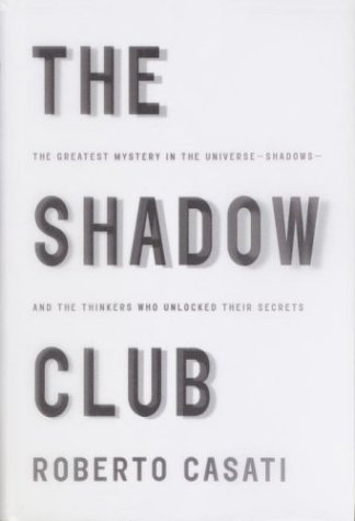 The Shadow Club: The Greatest Mystery in the Universe--Shadows--And the Thinkers Who Unlocked Their Secrets 9780375407277