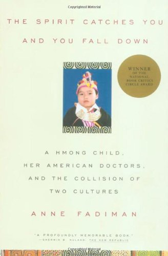 The Spirit Catches You and You Fall Down: A Hmong Child, Her American Doctors, and the Collision of Two Cultures 9780374267810