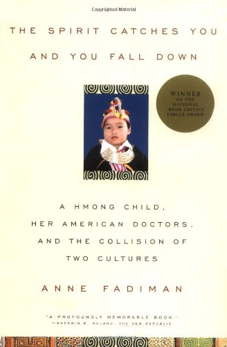 The Spirit Catches You and You Fall Down: A Hmong Child, Her American Doctors, and the Collision of Two Cultures 9780374525644