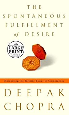 The Spontaneous Fulfillment of Desire: Harnessing the Infinite Power of Coincidence 9780375432200