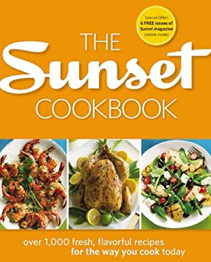 The Sunset Cookbook: Over 1,000 Fresh, Flavorful Recipes for the Way You Cook Today 9780376027948