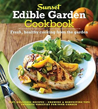 The Sunset Edible Garden Cookbook: Fresh, Healthy Cooking from the Garden 9780376027979
