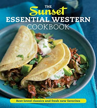 The Sunset Essential Western Cookbook: Fresh, Flavorful Recipes for Everyday Cooking 9780376027993