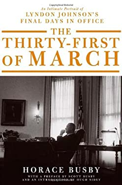 The Thirty-First of March: An Intimate Portrait of Lyndon Johnson's Final Days in Office 9780374275747