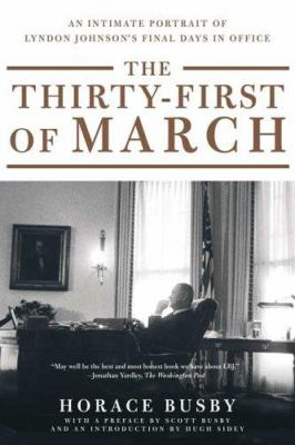 The Thirty-First of March: An Intimate Portrait of Lyndon Johnson's Final Days in Office 9780374530211