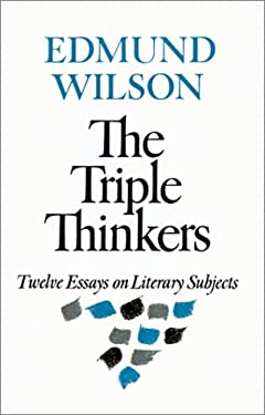 The Triple Thinkers: Twelve Essays on Literary Subjects 9780374513221