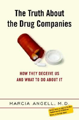The Truth about the Drug Companies: How They Deceive Us and What to Do about It 9780375508462