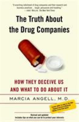 The Truth about the Drug Companies: How They Deceive Us and What to Do about It 9780375760945