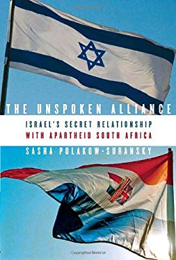 The Unspoken Alliance: Israel's Secret Relationship with Apartheid South Africa 9780375425462