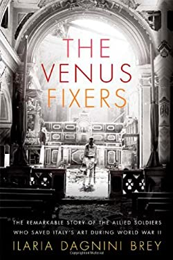 The Venus Fixers: The Remarkable Story of the Allied Soldiers Who Saved Italy's Art During World War II 9780374283094