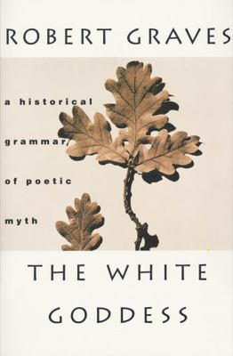 The White Goddess: A Historical Grammar of Poetic Myth 9780374504939