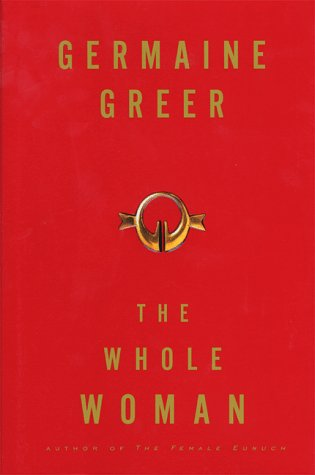 The Whole Woman - Greer, Germaine