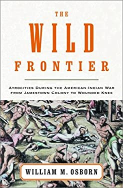 The Wild Frontier: Atrocities During the American-Indian War from Jamestown Colony to Wounded Knee 9780375503740