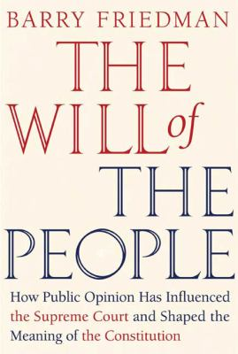 The Will of the People: How Public Opinion Has Influenced the Supreme Court and Shaped the Meaning of the Constitution 9780374220341