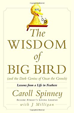 The Wisdom of Big Bird (and the Dark Genius of Oscar the Grouch): Lessons from a Life in Feathers 9780375507816