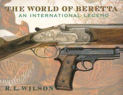The World of Beretta: An International Legend 9780375501494