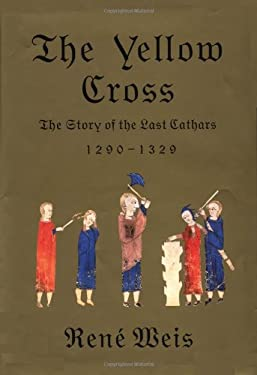 The Yellow Cross: The Story of the Last Cathars 9780375404900
