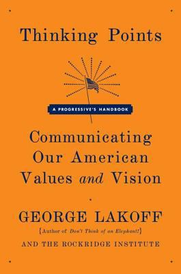 Thinking Points: Communicating Our American Values and Vision: A Progressive's Handbook 9780374530907