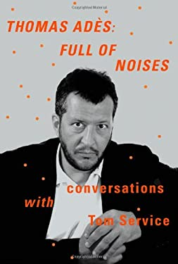 Thomas Ad S: Full of Noises: Conversations with Tom Service 9780374276324