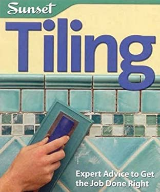 Tiling: Expert Advice to Get the Job Done Right 9780376016805