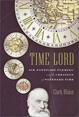 Time Lord: Sir Sandford Fleming and the Creation of Standard Time 9780375401763