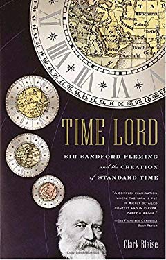 Time Lord: Sir Sandford Fleming and the Creation of Standard Time 9780375727528