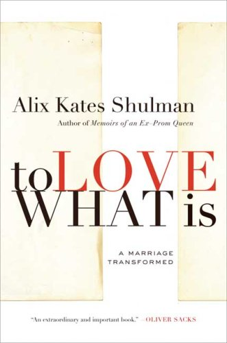 To Love What Is: A Marriage Transformed 9780374532055