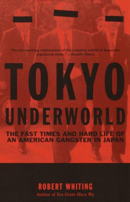 Tokyo Underworld: The Fast Times and Hard Life of an American Gangster in Japan 9780375724893