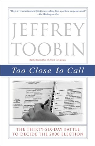 Too Close to Call: The Thirty-Six-Day Battle to Decide the 2000 Election 9780375761072