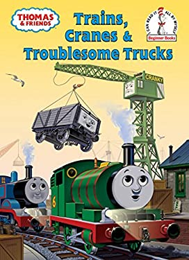 Trains, Cranes & Troublesome Trucks: A Thomas & Friends Story 9780375849770