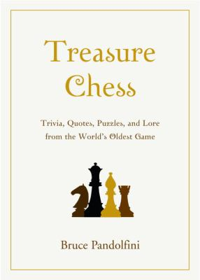 Treasure Chess: Trivia, Quotes, Puzzles, and Lore from the World's Oldest Game 9780375722042
