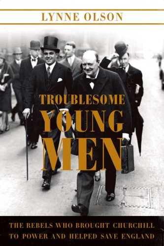 Troublesome Young Men: The Rebels Who Brought Churchill to Power and Helped Save England 9780374179540