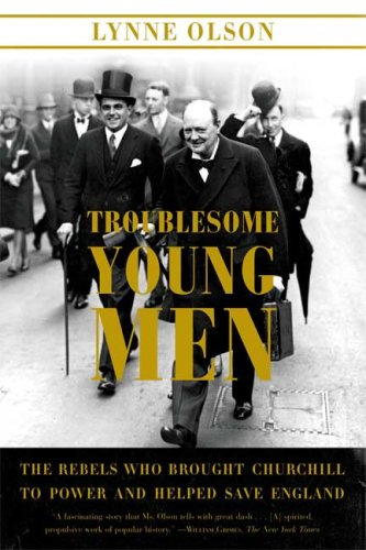 Troublesome Young Men: The Rebels Who Brought Churchill to Power and Helped Save England 9780374531331