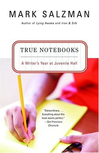True Notebooks: A Writer's Year at Juvenile Hall 9780375727610