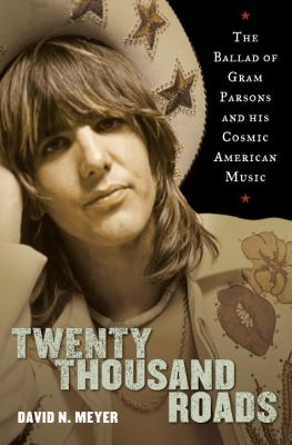 Twenty Thousand Roads: The Ballad of Gram Parsons and His Cosmic American Music 9780375505706