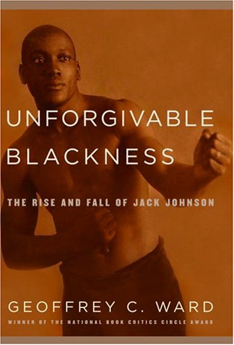 Unforgivable Blackness: The Rise and Fall of Jack Johnson 9780375415326