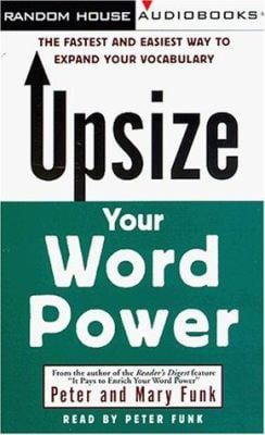 Upsize Your Word Power: The Fastest and Easiest Way to Expand Your Vocabulary 9780375401831
