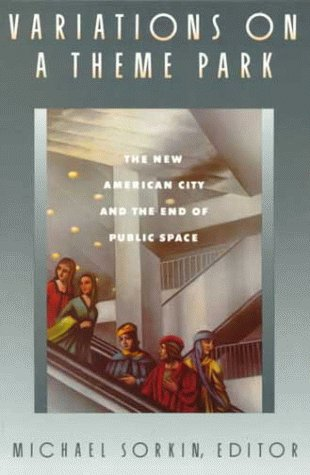 Variations on a Theme Park: The New American City and the End of Public Space 9780374523145