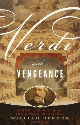 Verdi with a Vengeance: An Energetic Guide to the Life and Complete Works of the King of Opera 9780375705182