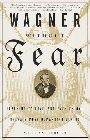 Wagner Without Fear: Learning to Love--And Even Enjoy--Opera's Most Demanding Genius 9780375700545
