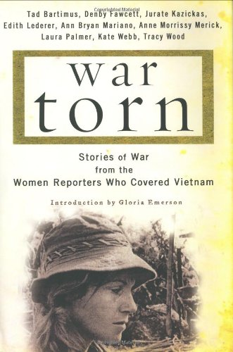 War Torn: Stories of War from the Women Reporters Who Covered Vietnam 9780375506284