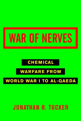 War of Nerves: Chemical Warfare from World War I to Al-Qaeda 9780375422294
