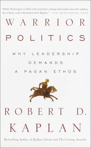 Warrior Politics: Why Leadership Requires a Pagan Ethos 9780375726279