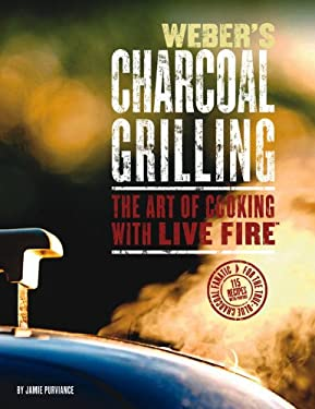 Weber's Charcoal Grilling: The Art of Cooking with Live Fire 9780376020475