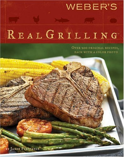 Weber's Real Grilling: Over 200 Original Recipes 9780376020468
