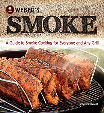 Weber's Smoke: A Guide to Smoke Cooking for Everyone and Any Grill 9780376020673