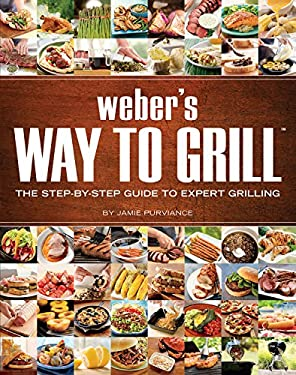 Weber's Way to Grill: The Step-By-Step Guide to Expert Grilling 9780376020598