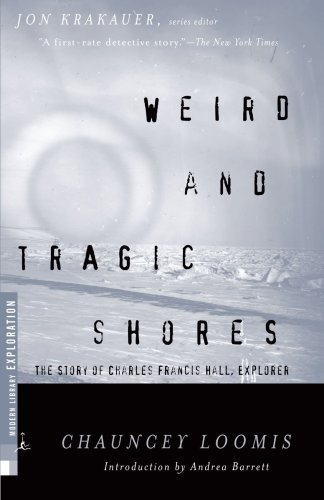 Weird and Tragic Shores: The Story of Charles Francis Hall, Explorer 9780375755255