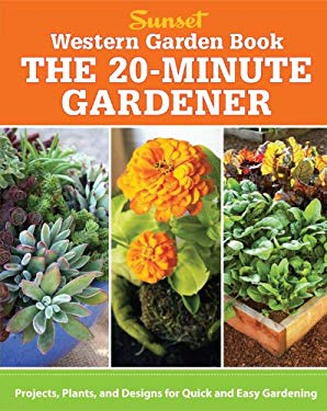 Western Garden Book: The 20-Minute Gardener: Projects, Plants and Designs for Quick & Easy Gardening 9780376030061