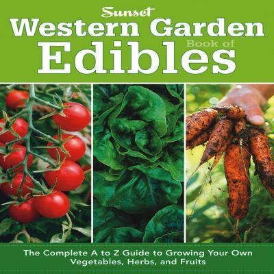 Western Garden Book of Edibles: The Complete A to Z Guide to Growing Your Own Vegetables, Herbs, and Fruits 9780376039187